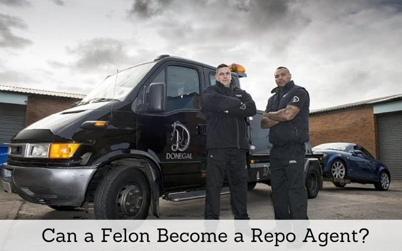 can a felon become a repo agent