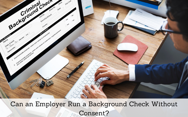 can an employer run a background check without consent