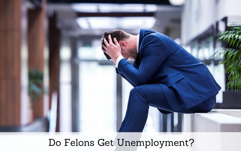 do felons get unemployment