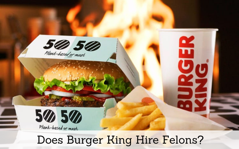 does burger king hire felons