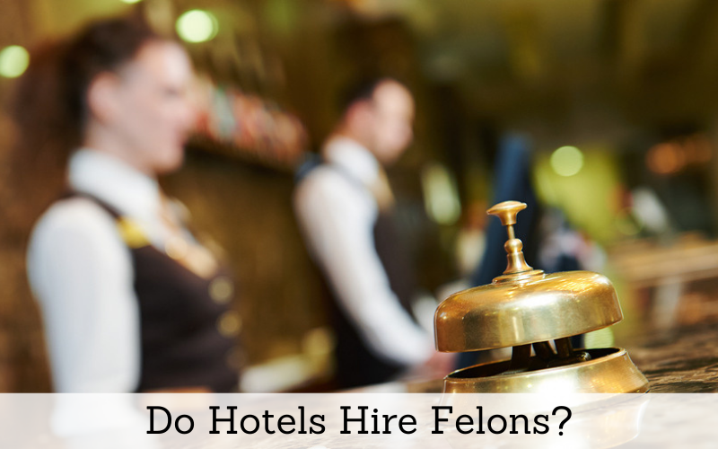 Do Hotels Hire Felons