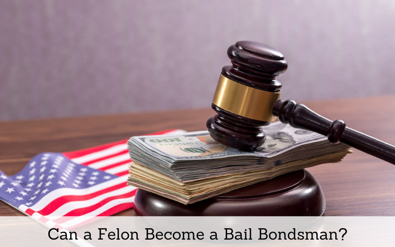 can a felon become a bail bondsman