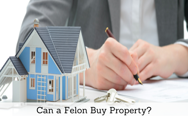 can a felon buy property