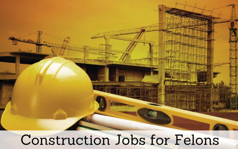 construction jobs for felons