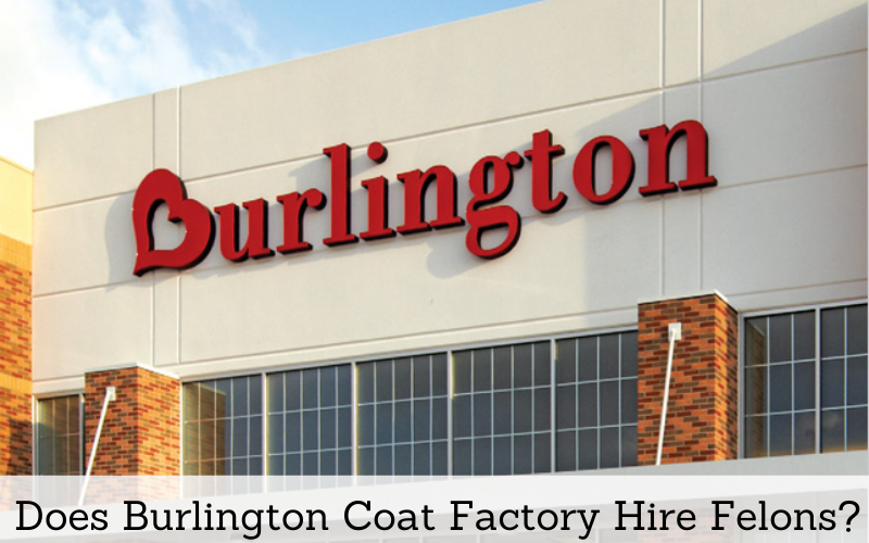 does burlington coat factory hire felons