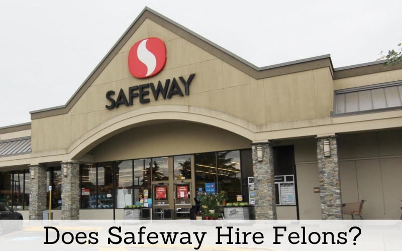does safeway hire felons