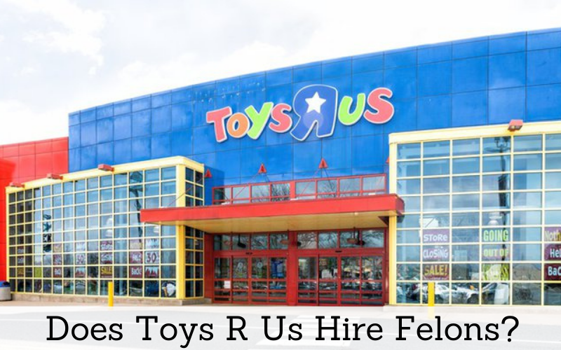 does toys r us hire felons